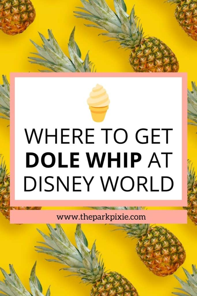 """Photo of pineapples artfully arranged on a bright yellow surface. Text in the middle reads """"Where to Get Dole Whip at Disney World."""""""