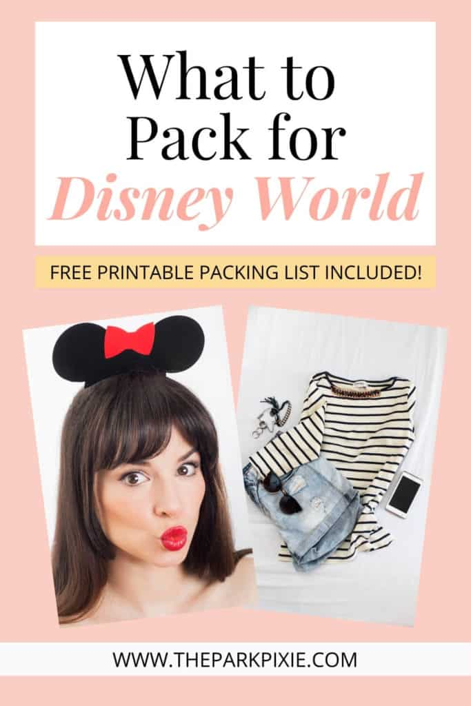 """Text at top reads """"What to Pack for Disney World: Free Printable Packing List Included."""""""
