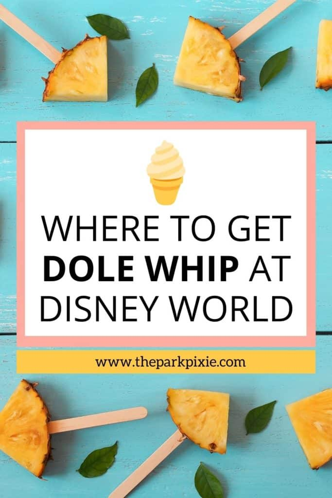 """Photo of pineapple wedges on a stick over a turquoise background. Text in the middle reads """"Where to Get Dole Whip at Disney World."""""""