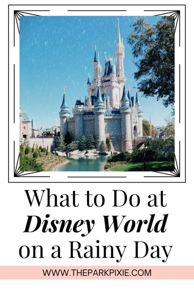 """Photo of Cinderella's Castle at Disney World with rain in the sky. Text below reads """"What to Do at Disney World on a Rainy Day."""""""