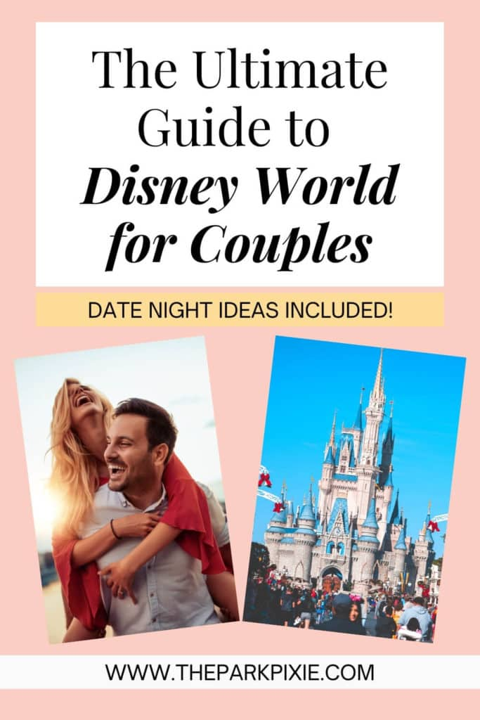 """Text at top half reads """"The Ultimate Guide to Disney World for Couples: Date Night Ideas Included!"""" Two photos below, L-R: A man carrying a woman on his back while they are both laughing & a photo of Cinderella's Castle at Disney World's Magic Kingdom."""