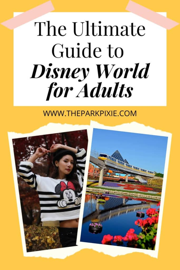 """Pinterest graphic with text at top that reads """"The Ultimate Guide to Disney World for Adults"""" and 2 photos at bottom, L-R: Adult woman wearing a Minnie Mouse shirt and a photo of the monorail going through the Epcot theme park."""