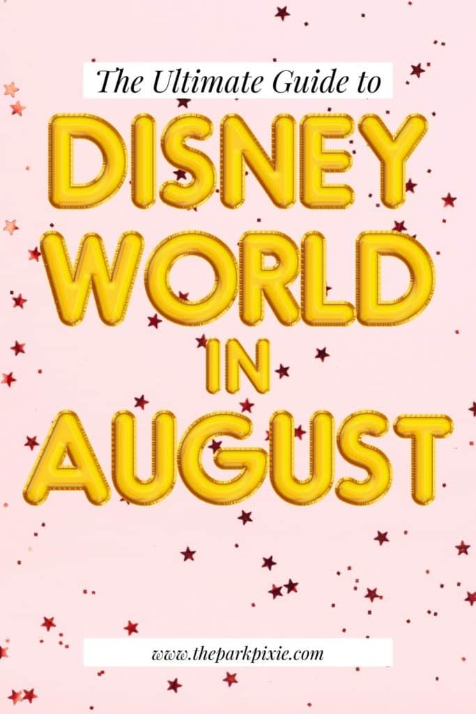 """Graphic with text that reads """"The Ultimate Guide to Disney World in August"""" against a pink background with metallic pink stars."""