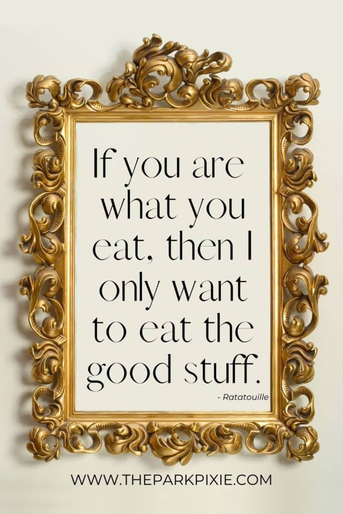 """Graphic with a gold baroque style frame. Text inside reads """"If you are what you eat, then I only want to eat the good stuff."""""""