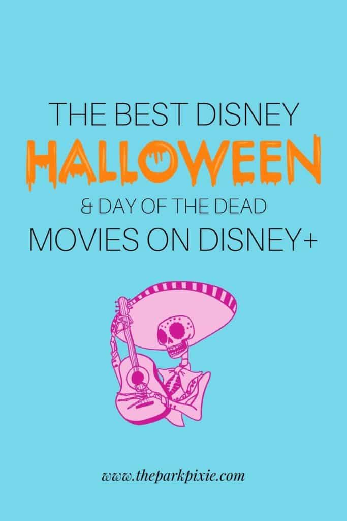 """Turquoise background with a pink Day of the Dead skeleton graphic. Text above reads """"The Best Disney Halloween & Day of the Dead Movies on Disney Plus."""""""